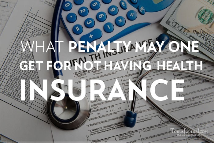 What Penalty May One Get for Not Having Health Insurance?